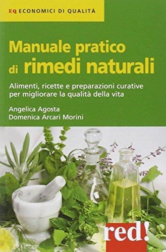 Manuale pratico di rimedi naturali. Alimenti, ricette e preparazioni curative per migliorare la qualità della vita